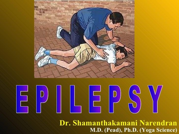 Dr. Shamanthakamani Narendran E P I L E P S Y M.D. (Pead), Ph.D. (Yoga Science)