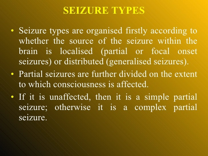 <ul><li>Seizure types are organised firstly according to whether the source of the seizure within the brain is localised (...