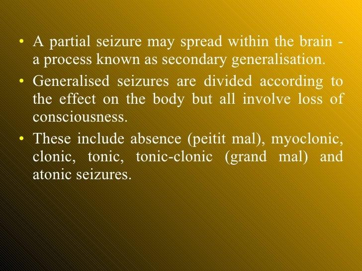 <ul><li>A partial seizure may spread within the brain - a process known as secondary generalisation.  </li></ul><ul><li>Ge...