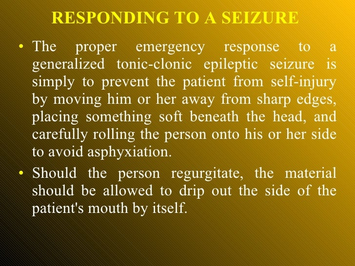 <ul><li>The proper emergency response to a generalized tonic-clonic epileptic seizure is simply to prevent the patient fro...