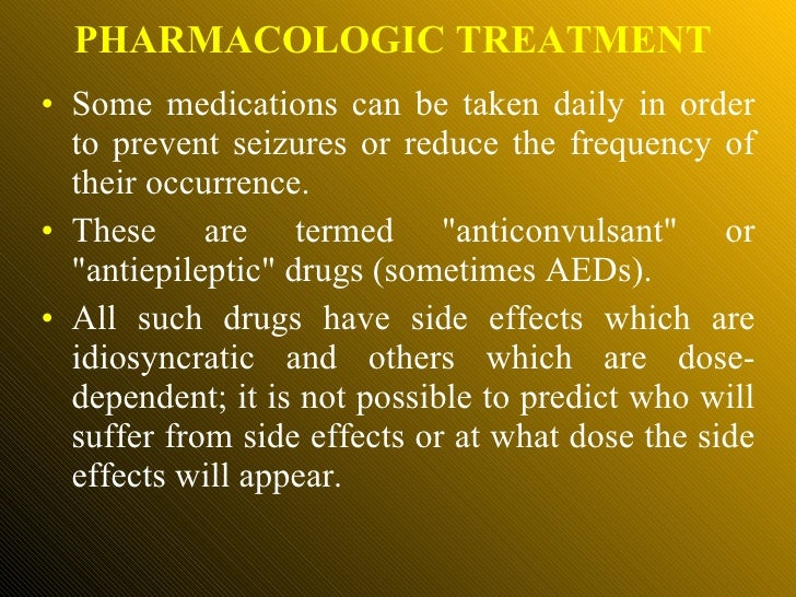 <ul><li>Some medications can be taken daily in order to prevent seizures or reduce the frequency of their occurrence.  </l...