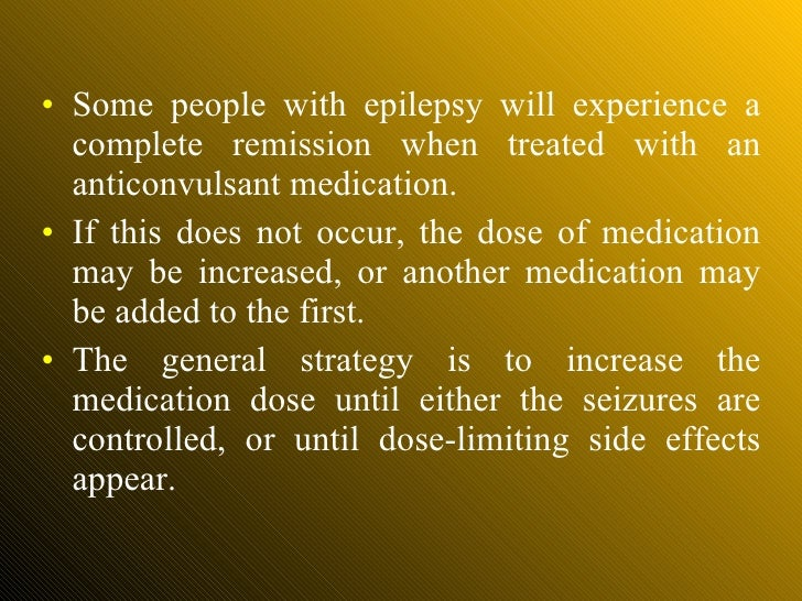 <ul><li>Some people with epilepsy will experience a complete remission when treated with an anticonvulsant medication.  </...