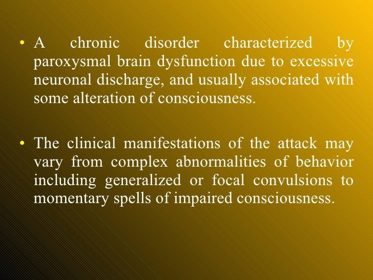 <ul><li>A chronic disorder characterized by paroxysmal brain dysfunction due to excessive neuronal discharge, and usually ...