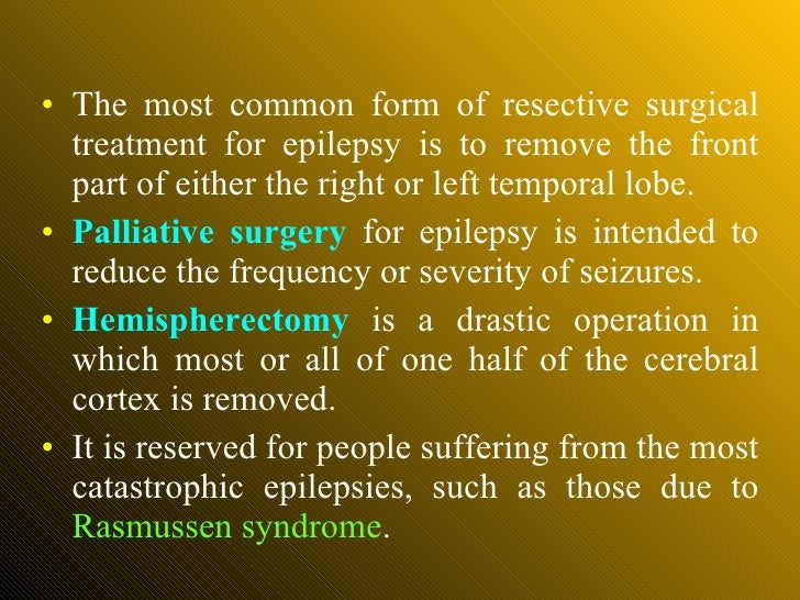 <ul><li>The most common form of resective surgical treatment for epilepsy is to remove the front part of either the right ...