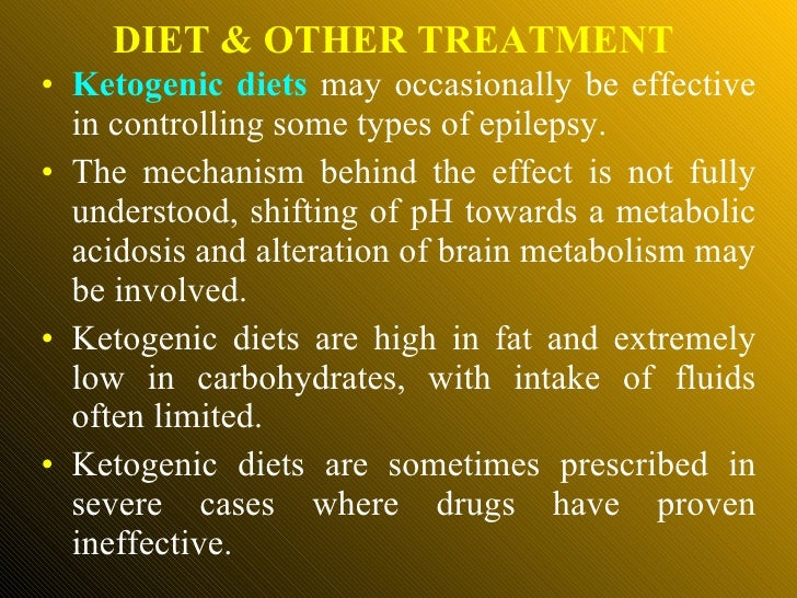 <ul><li>Ketogenic diets  may occasionally be effective in controlling some types of epilepsy. </li></ul><ul><li>The mechan...