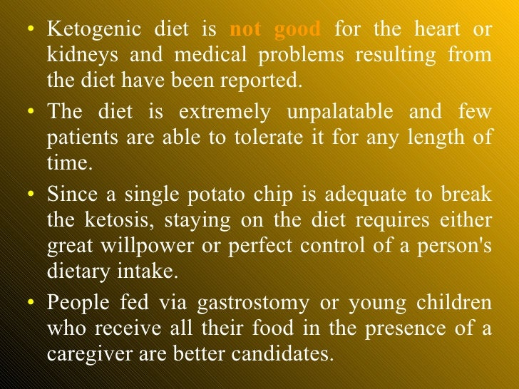 <ul><li>Ketogenic diet is  not good   for the heart or kidneys and medical problems resulting from the diet have been repo...