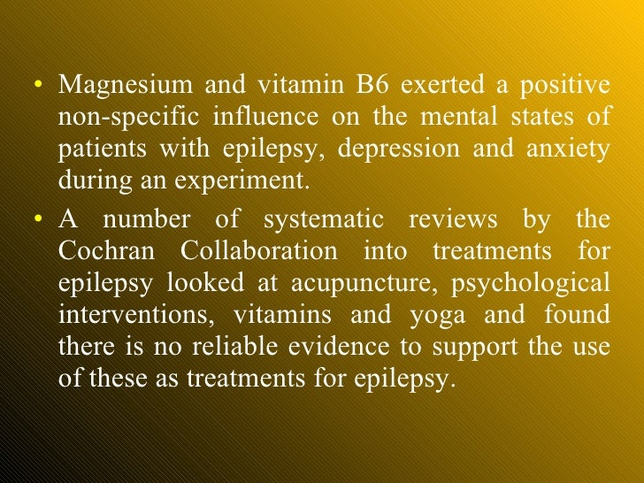 <ul><li>Magnesium and vitamin B6 exerted a positive non-specific influence on the mental states of patients with epilepsy,...