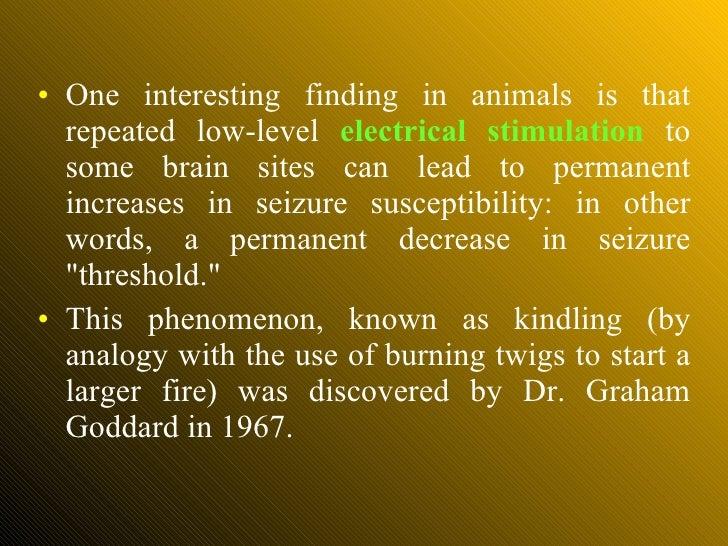 <ul><li>One interesting finding in animals is that repeated low-level  electrical stimulation  to some brain sites can lea...
