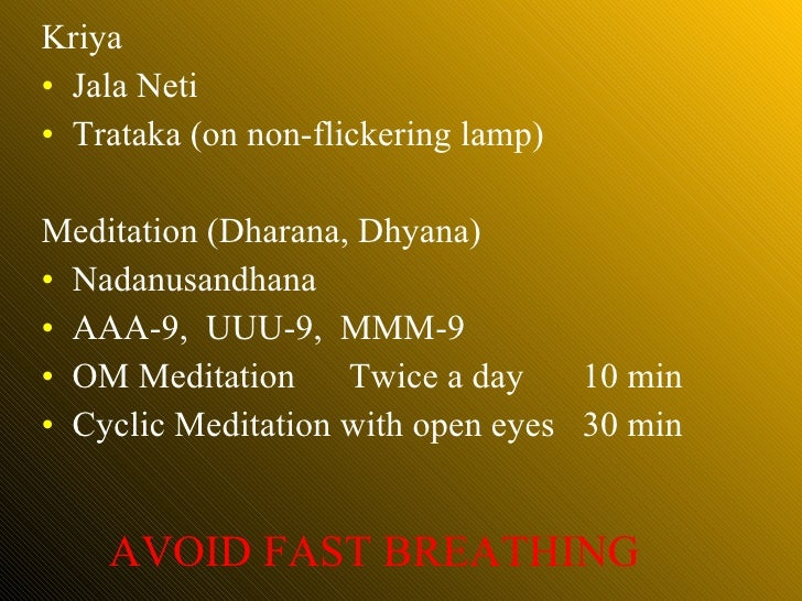 <ul><li>Kriya </li></ul><ul><li>Jala Neti </li></ul><ul><li>Trataka (on non-flickering lamp) </li></ul><ul><li>Meditation ...