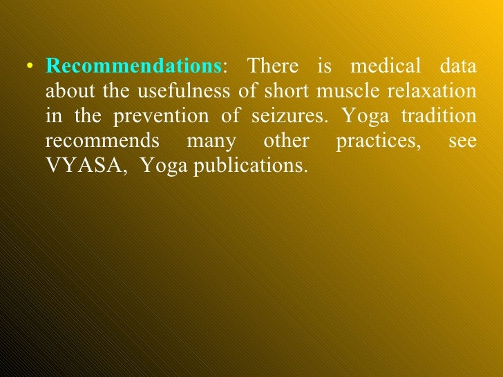 <ul><li>Recommendations : There is medical data about the usefulness of short muscle relaxation in the prevention of seizu...
