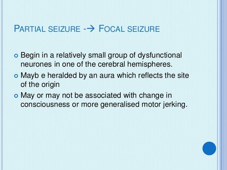 Frontal seizures        Temporal lobe seizure• Involve the motor        • Most common  cortex                   • Strange ...