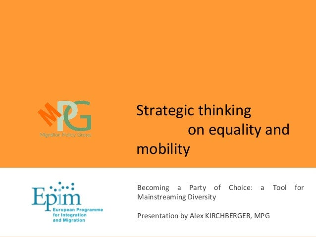 Strategic thinkingon equality andmobilityBecoming a Party of Choice: a Tool forMainstreaming DiversityPresentation by Alex...