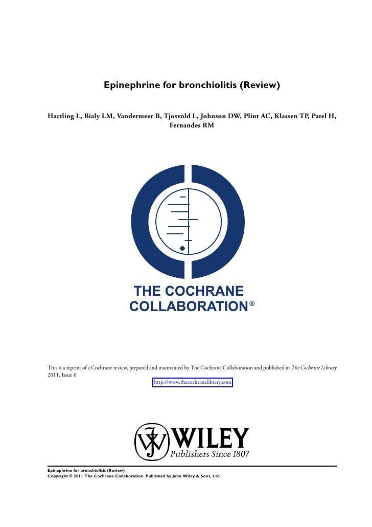 Epinephrine for bronchiolitis (Review)Hartling L, Bialy LM, Vandermeer B, Tjosvold L, Johnson DW, Plint AC, Klassen TP, Pa...