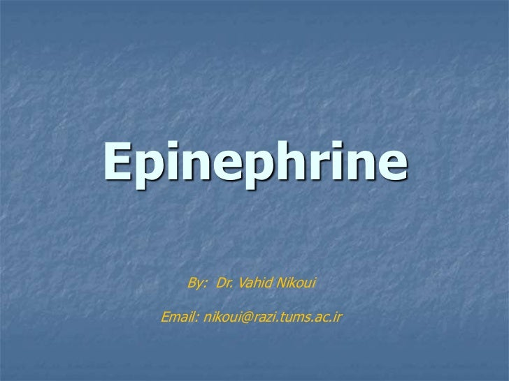 Epinephrine      By: Dr. Vahid Nikoui  Email: nikoui@razi.tums.ac.ir