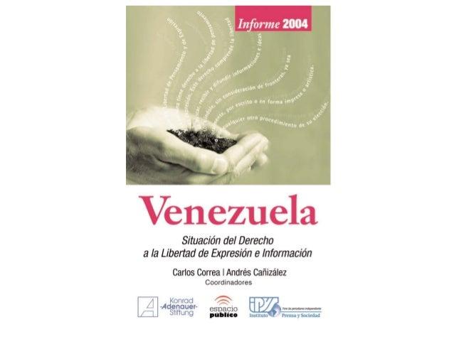 Informe 2004 Venezuela. Situación del derecho a la libertad de expresión e información © 2005, Espacio Público © De esta e...