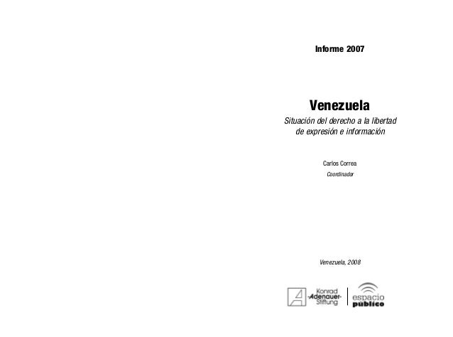 Informe 2007 Venezuela Situación del derecho a la libertad de expresión e información © 2008, Espacio Público © De esta ed...