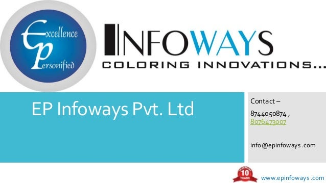 EP Infoways Pvt. Ltd www.epinfoways .com Contact – 8744050874 , 8076473007 info@epinfoways .com