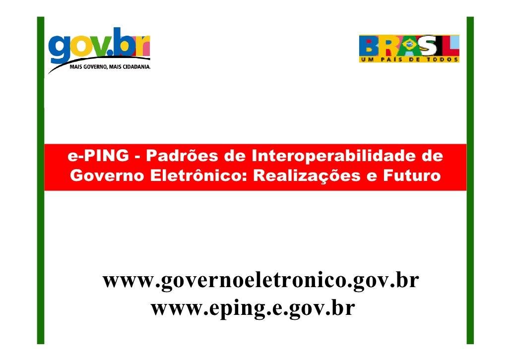 e-PING - Padrões de Interoperabilidade de Governo Eletrônico: Realizações e Futuro        www.governoeletronico.gov.br    ...