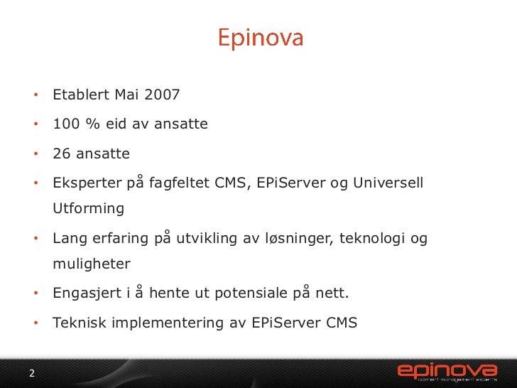 Epinova<br />Etablert Mai 2007<br />100 % eid av ansatte<br />26 ansatte<br />Eksperter på fagfeltet CMS, EPiServer og Uni...