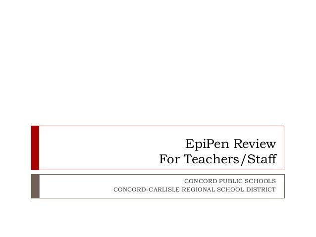EpiPen Review For Teachers/Staff CONCORD PUBLIC SCHOOLS CONCORD-CARLISLE REGIONAL SCHOOL DISTRICT