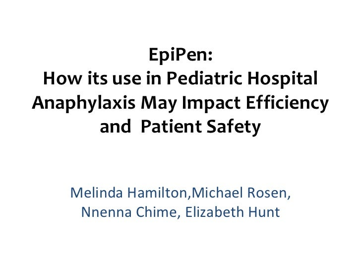 EpiPen: How its use in Pediatric HospitalAnaphylaxis May Impact Efficiency       and Patient Safety    Melinda Hamilton,Mi...