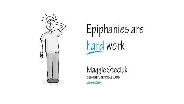 MaggieSteciukDESIGNER, TERRIBLE LABS@MSTECIUKEpiphaniesarehardwork.