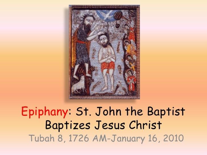 Epiphany: St. John the Baptist Baptizes Jesus Christ<br />Tubah 8, 1726 AM-January 16, 2010<br />