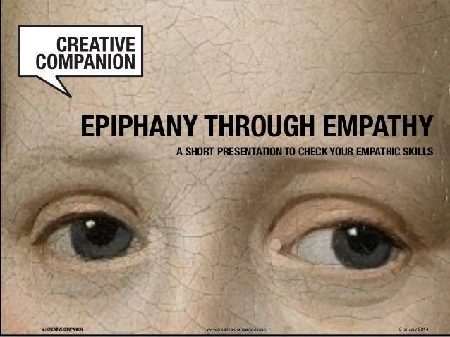 EPIPHANY THROUGH EMPATHY A SHORT PRESENTATION TO CHECK YOUR EMPATHIC SKILLS  (c) CREATIVE COMPANION  www.creative-companio...