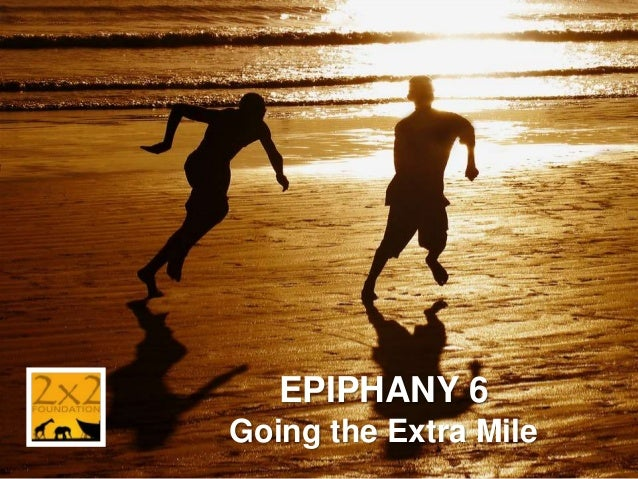 EPIPHANY 6 Going the Extra Mile