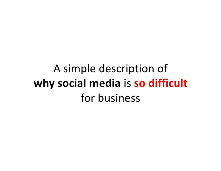 A simple description of why social media is so difficult          for business