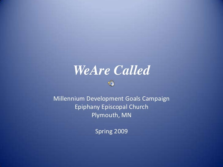 WeAre Called Millennium Development Goals Campaign        Epiphany Episcopal Church             Plymouth, MN              ...