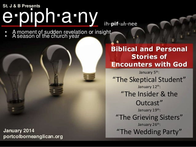 St. J & B Presents  e·piph·a·ny  ih-pif-uh-nee  ▪ A moment of sudden revelation or insight ▪ A season of the church year  ...