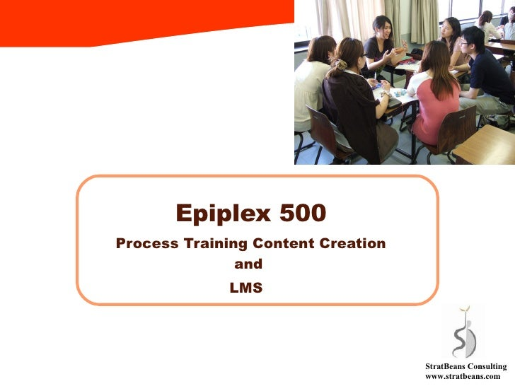 Epiplex 500 Automated Training Content Creation/ Tracking StratBeans Consulting www.stratbeans.com