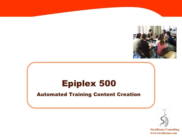 Epiplex 500 Automated Training Content Creation  StratBeans Consulting www.stratbeans.com