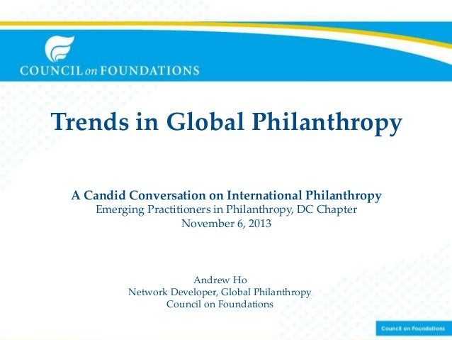 Trends in Global Philanthropy A Candid Conversation on International Philanthropy Emerging Practitioners in Philanthropy, ...