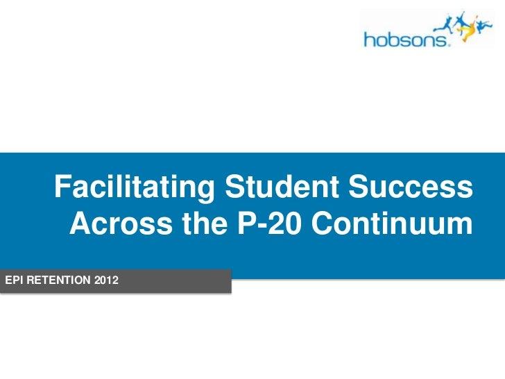 Facilitating Student Success        Across the P-20 ContinuumEPI RETENTION 2012