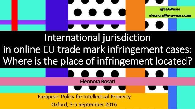 @eLAWnora eleonora@e-lawnora.com International jurisdiction in online EU trade mark infringement cases: Where is the place...