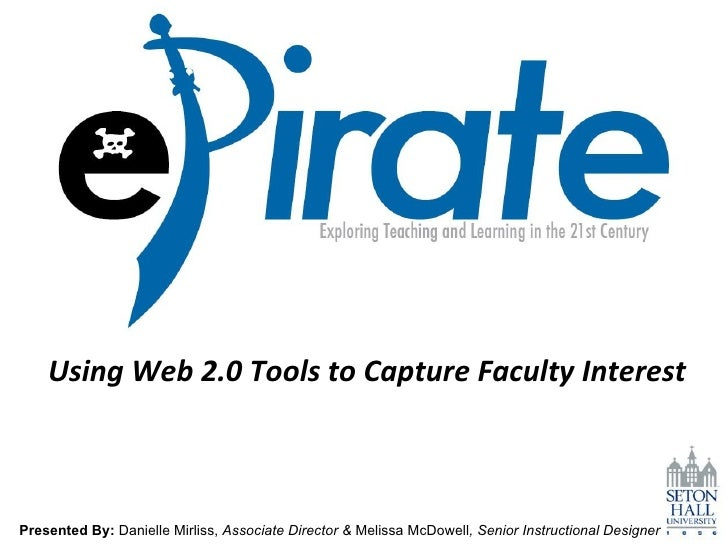 Using Web 2.0 Tools to Capture Faculty Interest Presented By:  Danielle Mirliss,  Associate Director &  Melissa McDowell ,...