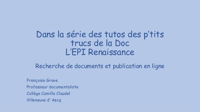 Dans la série des tutos des p'tits trucs de la Doc L'EPI Renaissance Recherche de documents et publication en ligne Franço...