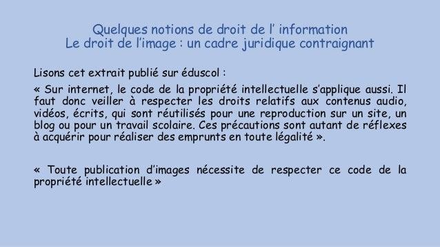 Quelques notions de droit de l' information Le droit de l'image : un cadre juridique contraignant Lisons cet extrait publi...
