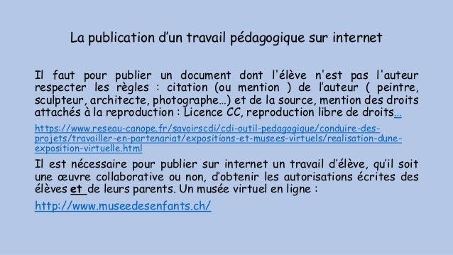 La publication d'un travail pédagogique sur internet Il faut pour publier un document dont l'élève n'est pas l'auteur resp...