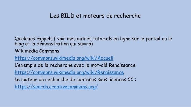 Les BILD et moteurs de recherche Quelques rappels ( voir mes autres tutoriels en ligne sur le portail ou le blog et la dém...