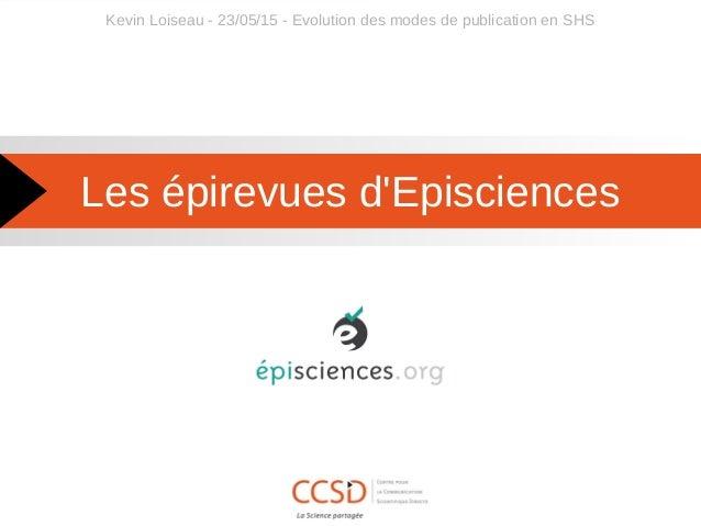 Les épirevues d'Episciences Kevin Loiseau - 23/05/15 - Evolution des modes de publication en SHS