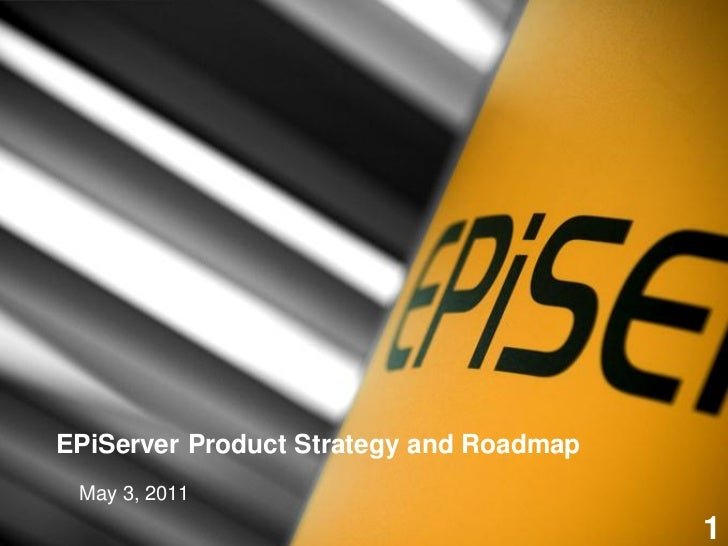 EPiServer Product Strategy and Roadmap May 3, 2011                                         1