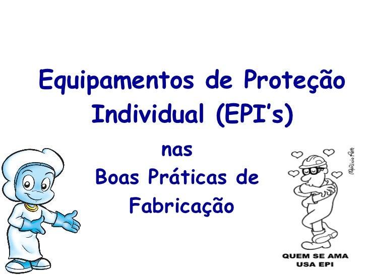 Equipamentos de Proteção Individual (EPI's) nas  Boas Práticas de  Fabricação