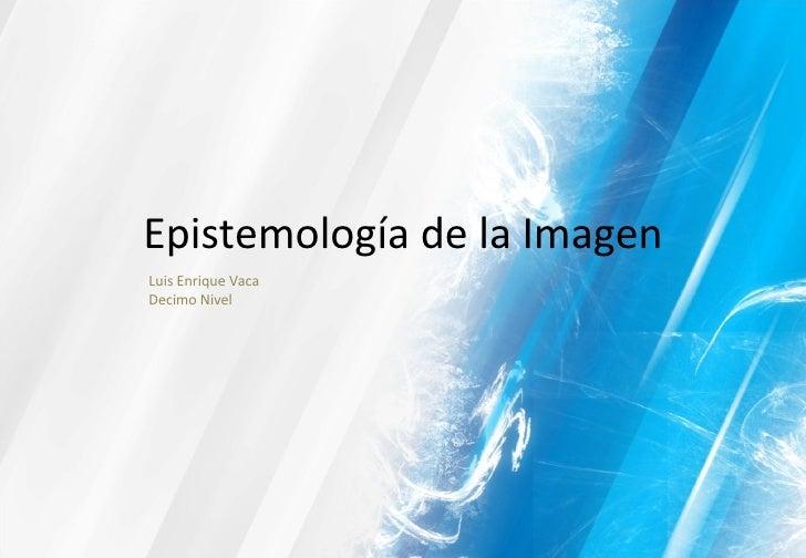 Epistemología de la Imagen Luis Enrique Vaca Decimo Nivel