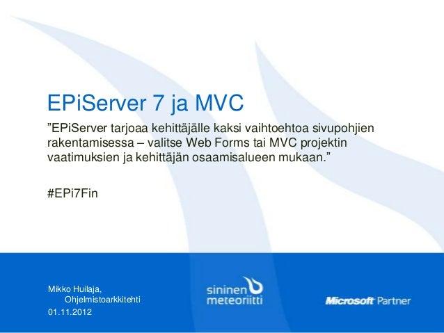 """EPiServer 7 ja MVC""""EPiServer tarjoaa kehittäjälle kaksi vaihtoehtoa sivupohjienrakentamisessa – valitse Web Forms tai MVC ..."""