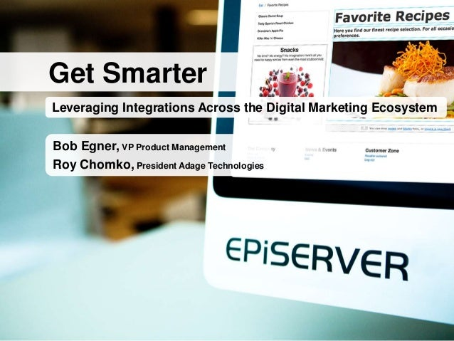 Leveraging Integrations Across the Digital Marketing EcosystemGet SmarterBob Egner, VP Product ManagementRoy Chomko, Presi...