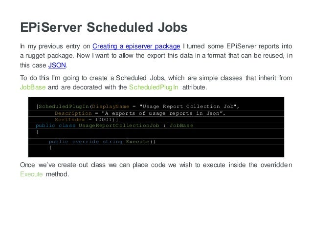 EPiServer Scheduled Jobs In my previous entry on Creating a episerver package I turned some EPiServer reports into a nugge...