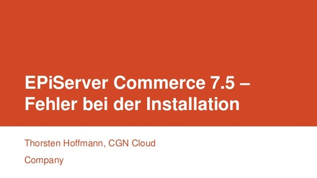 EPiServer Commerce 7.5 – Fehler bei der Installation Thorsten Hoffmann, CGN Cloud Company